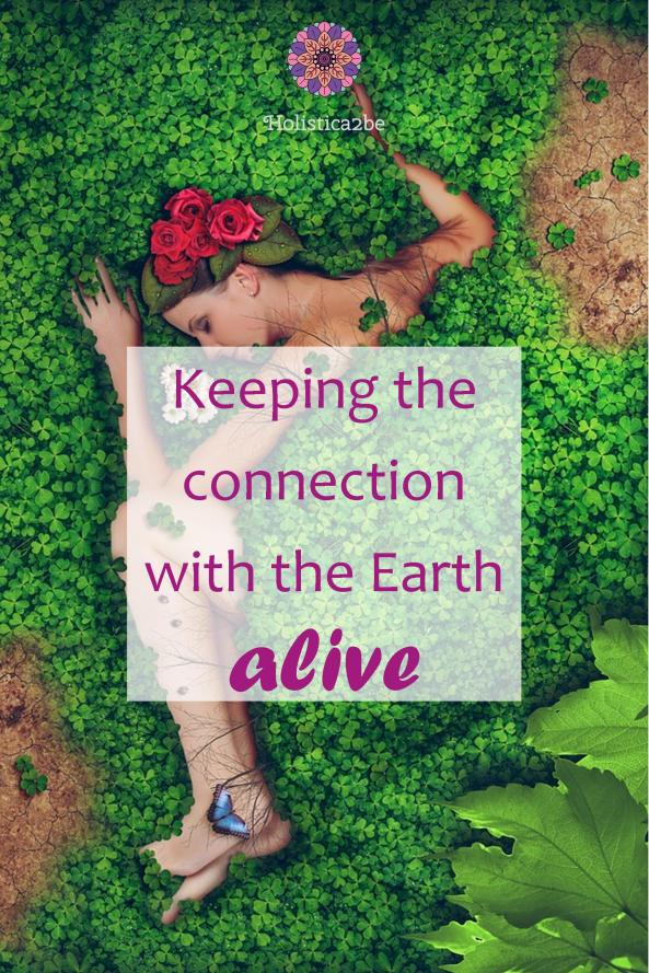 Keeping the connection with the Earth alive